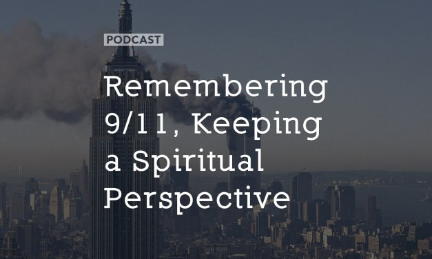 Remembering 9/11, Keeping a Spiritual Perspective