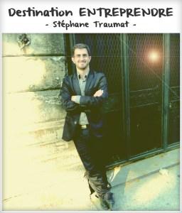 Destination entreprendre #17 : Stéphane Traumat