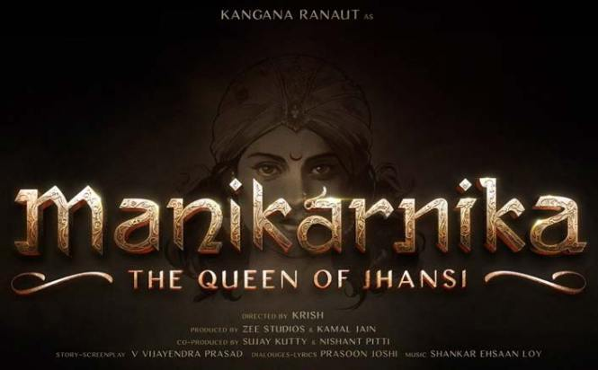 Kangana Ranaut's Manikarnika: The Queen Of Jhansi