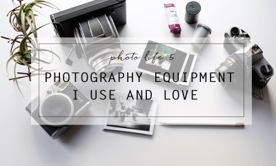 Photo Life 5: Photography Equipment I Use and Love