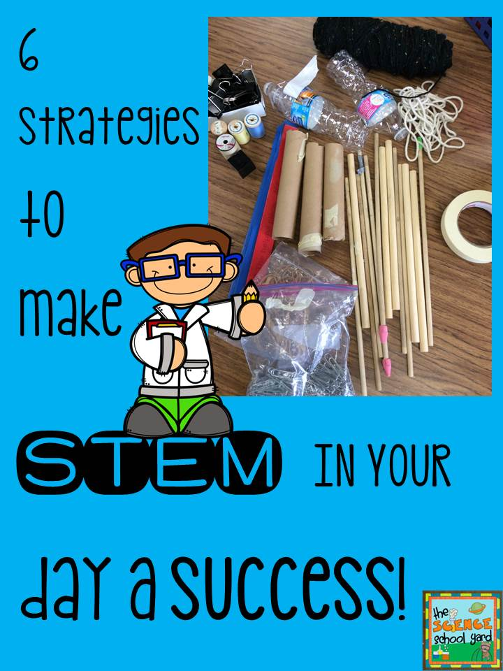 6 Strategies To Make STEM In Your Day A Success!