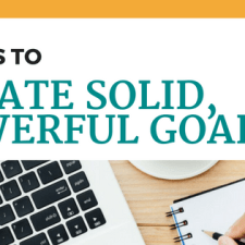 5 Steps to Create Solid, Powerful Goals