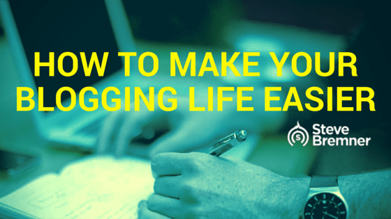 How To Make Your Blogging Life Easier