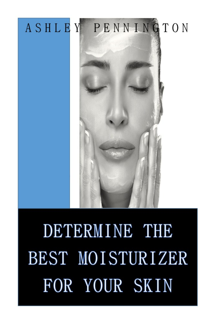 DeterminingTheBestMoisturizerForYourSkin_6x9PgSetting_0.5Margins_090215-page-0