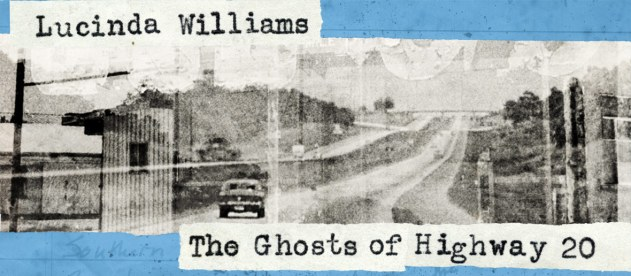 "Lucinda Williams ""The Ghosts Of Highway 20"""