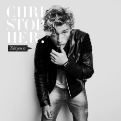 Christopher – Told You So