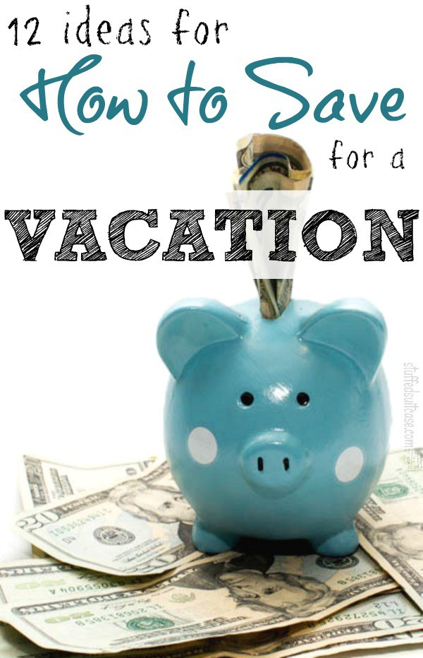 12 ideas for How to Save for a Vacation - travel tip budget trip StuffedSuitcase.com