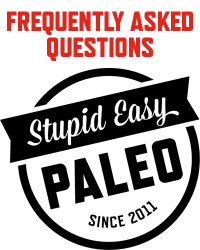 Frequently Asked Questions   stupideasypaleo.com