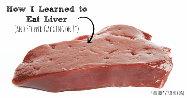 How I Learned to Eat Liver | stupideasypaleo.com