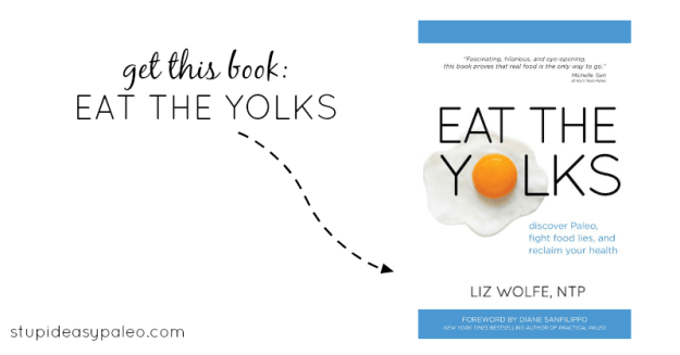 Get This Book: Eat the Yolks | stupideasypaleo.com