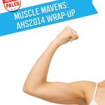Muscle Mavens: AHS14 Wrap-Up   stupideasypaleo.com