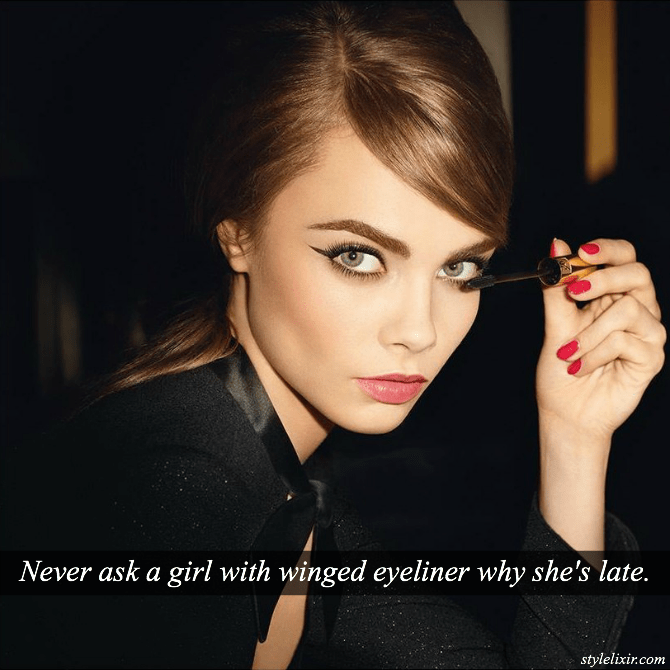 Never ask a girl with winged eyeliner why shes late quote fashion beauty style photo cara delevigne YSL makeup