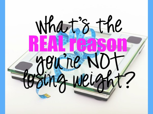 What's the REAL reason you're not losing weight?