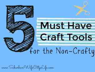 5 Must Have Craft Tools for the Non-Crafty