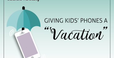 "Giving Kids' Phone a ""Vacation"""