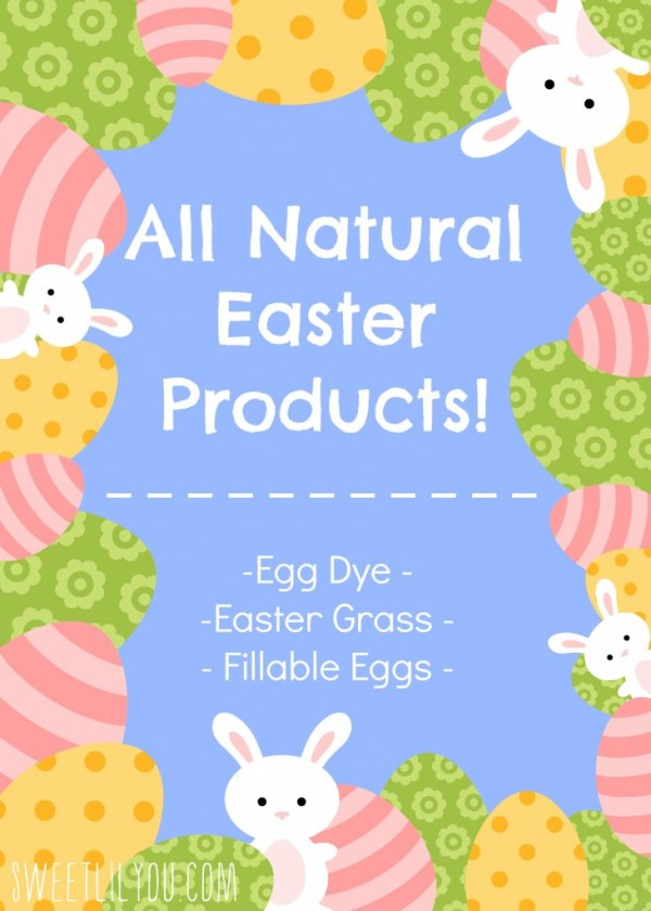 All Natural Easter products for your Easter baskets and egg hunts! Via Sweetlilyou.com