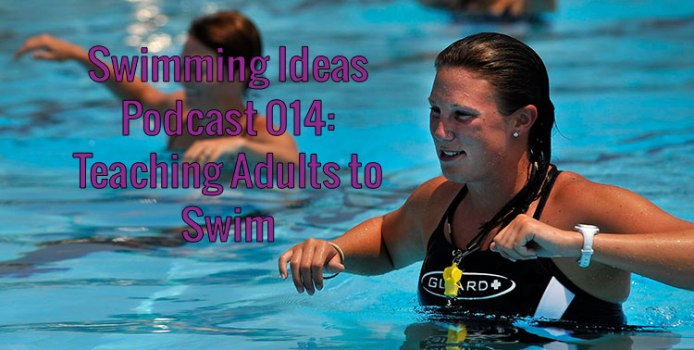 Swimming Ideas Podcast 014: Teaching Adults to Swim