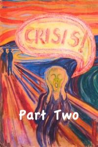 Crisis! Crisis! Crisis! And on the Edge