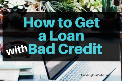 How to Get a Loan with Bad Credit | Tackling Our Debt