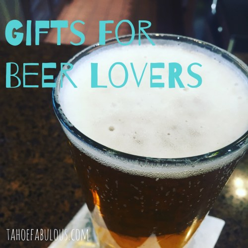 gifts for beer lovers tahoe fabulous