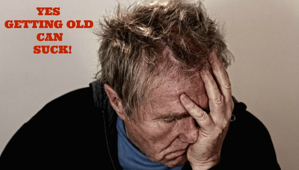 Who else thinks getting old sucks?