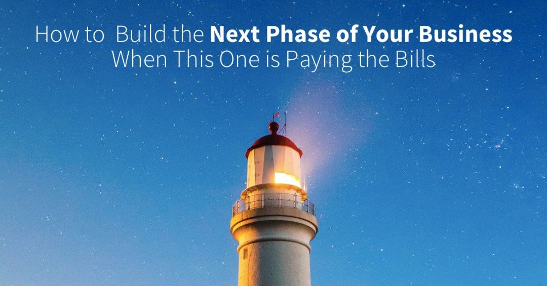 How do you plan for the next phase of your business when this one is paying the bills