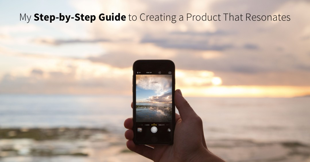 step-by-step guide to creating a product that resonates