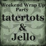 Weekend Wrap Up Party — and giveaway!
