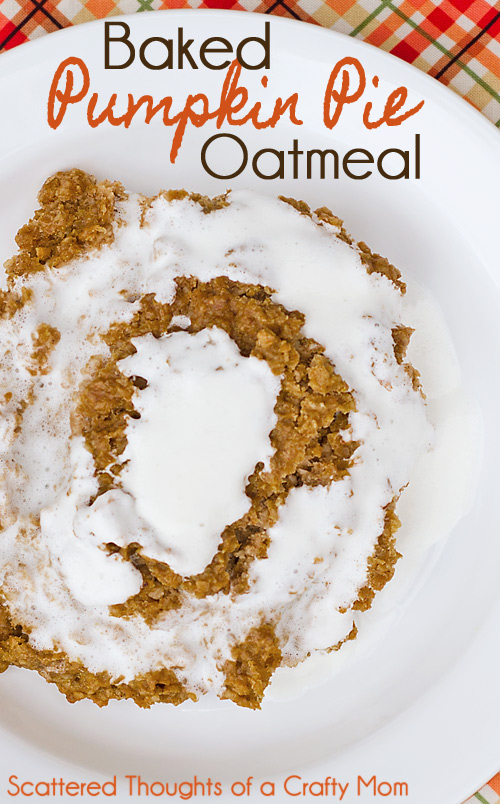 Baked Pumpkin Pie Oatmeal @ Scattered Thoughts of a Crafty Mom
