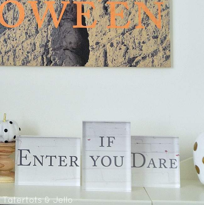enter if you dare acrylic blocks and printables
