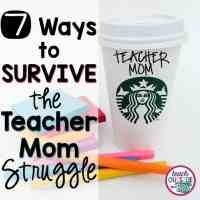 7 Ways to Survive the TEACHER MOM Struggle