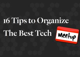 16 Tips to Organize the Best Tech Meetups