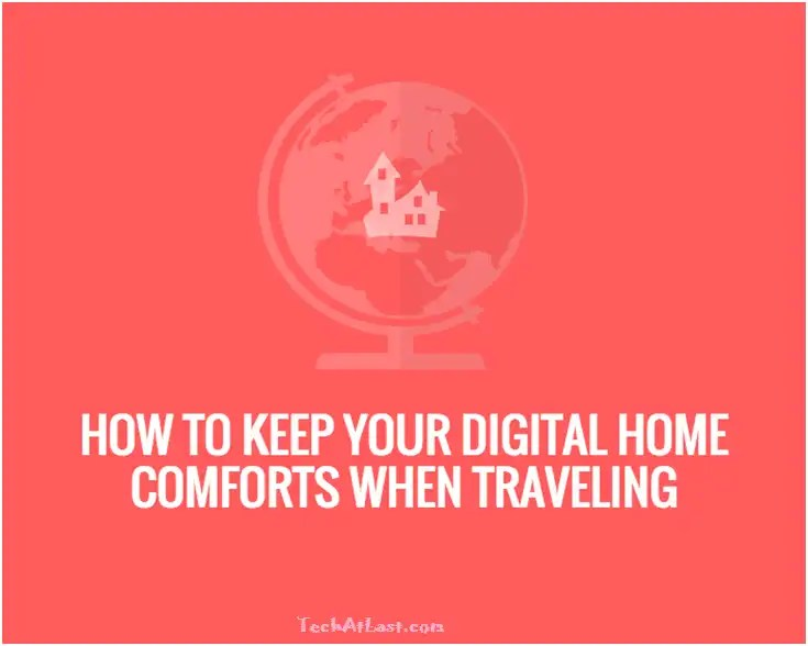 How To Keep Your Digital Home Comforts When Traveling