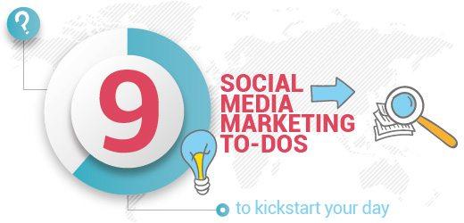 9 Social Media Marketing To-dos To Kickstart Your Day