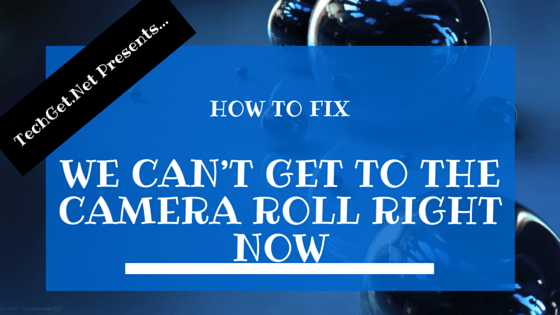 How to Fix we can't get to the camera roll right now problem in Windows