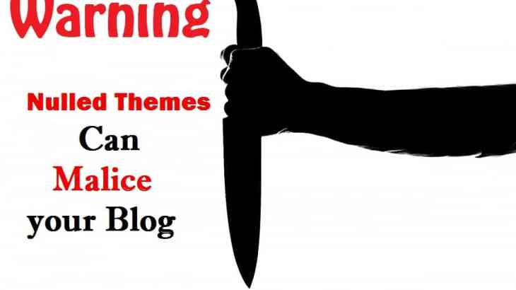 Nulled Themes Can Malice Your Blog