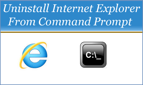 Unistall Internet Explorer from Command Prompt
