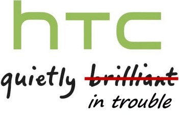 HTC is quietly in trouble rather than quietly brilliant