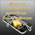 9 Ways to Protect You and Your Smartphone