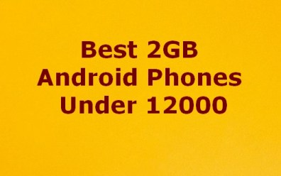 Best 2 GB RAM Android Mobile Smartphones Under Rs 12,000