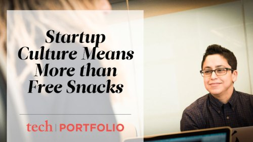 Startup Culture Means More Than Free Snacks