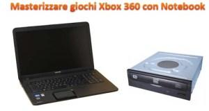 Masterizzare giochi Xbox 360 con Notebook