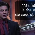 SRK regards his father to be the most successful failure