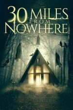 Nonton Film 30 Miles from Nowhere (2018) Subtitle Indonesia Streaming Movie Download