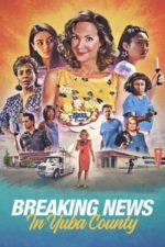 Nonton Film Breaking News in Yuba County (2021) Subtitle Indonesia Streaming Movie Download