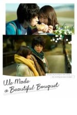 Nonton Film We Made a Beautiful Bouquet (2021) Subtitle Indonesia Streaming Movie Download