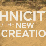 Ethnicity and the New Creation