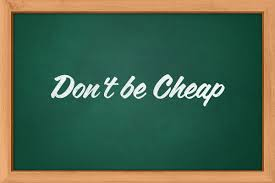 dont be cheap