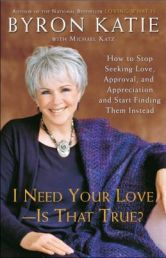byron katie I need your love is that true