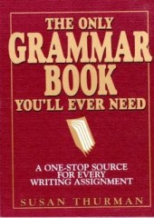 The Only Grammar Book You'll Ever Need A One-Stop Source for Every Writing Assignment